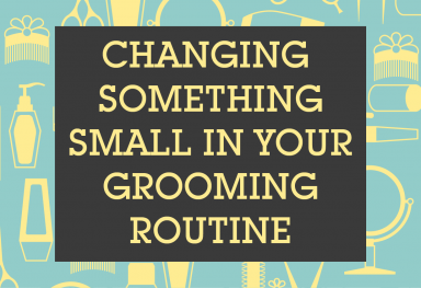 Changing Something Small in Your Grooming Routine