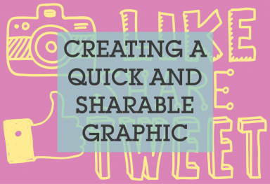 Creating a Quick + Sharable Graphic