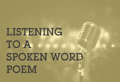 Listening to a Spoken Word Poem